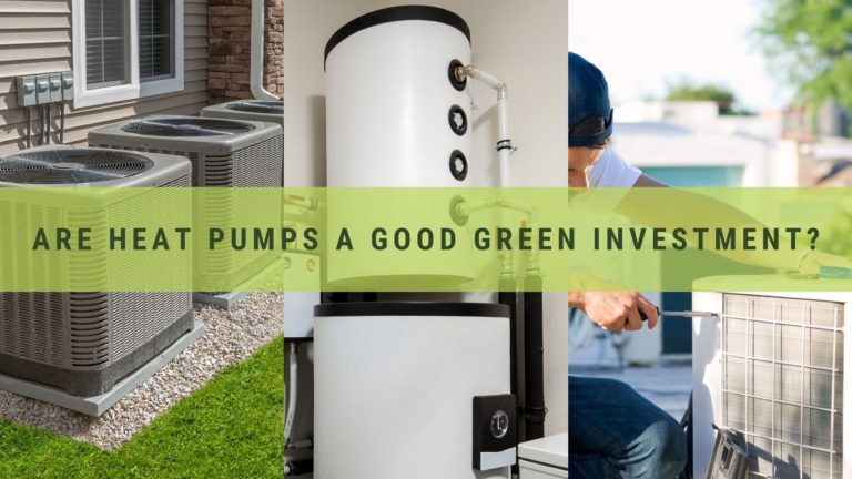 Are Heat Pumps A Good Green Investment?
