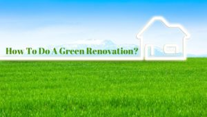 How To Do A Green Renovation?